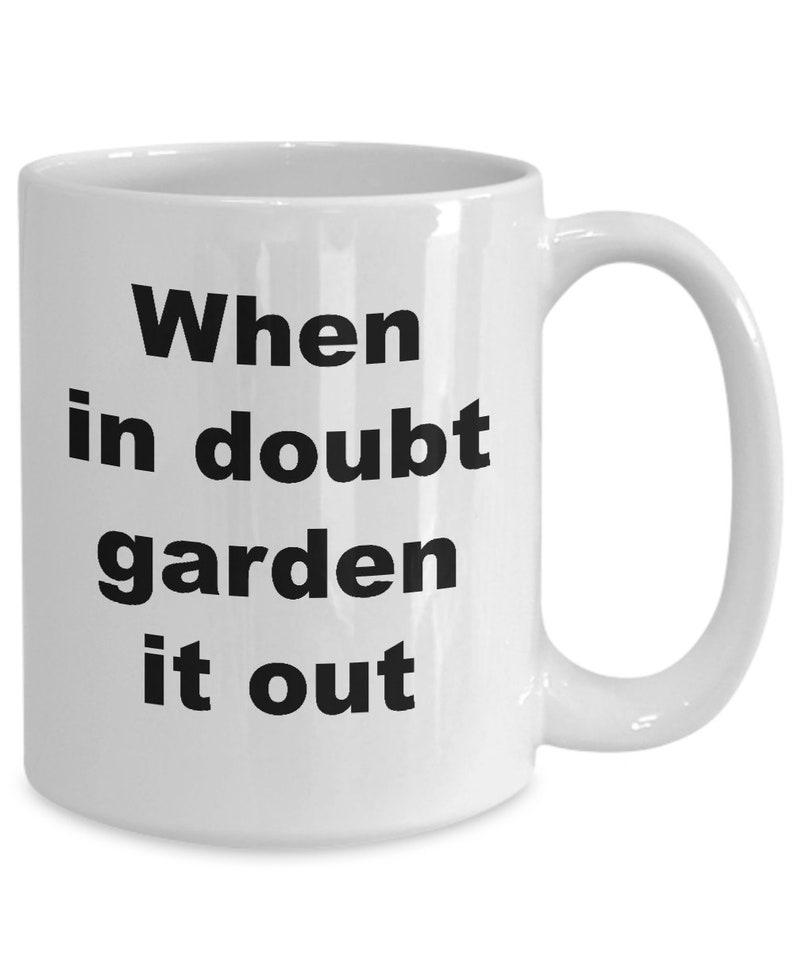 When In Doubt Garden It Out Coffee Mug / Gardening Gift / Fun Mug For  Gardeners /
