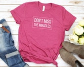 Don't Miss The Miracles | T-Shirts for Christian Women | Faith Tees | So Very Blessed