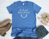 Be Loved, Beloved - Romans 9:25 | T-Shirts for Christian Women | Faith Tees | So Very Blessed