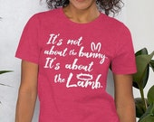 It's Not About The Bunny It's About The Lamb Christian Easter T-Shirt