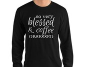 So Very Blessed & Coffee Obsessed Long sleeve t-shirt (unisex)