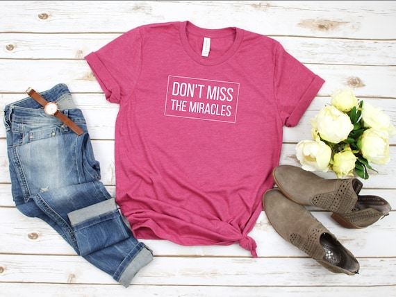 a6102cf0be1 Don t Miss The Miracles T-Shirts for Christian Women