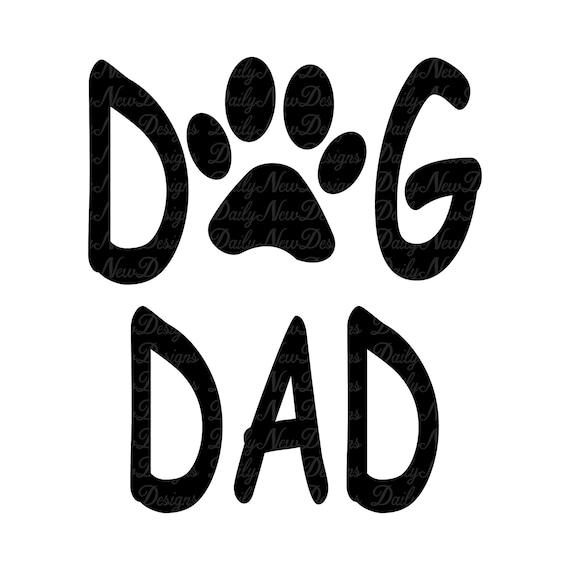 Dog Dad Svg Dog Svg Dog Lover Pet Dog Paw Dog Tshirt Etsy