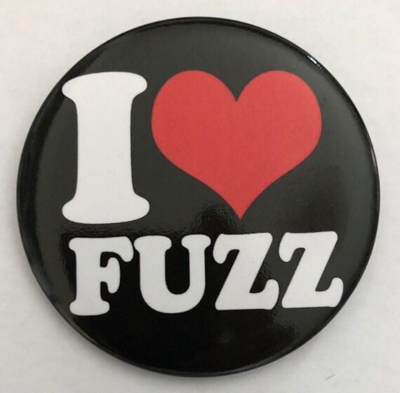 Badge-I Love fuzz-  56 mm