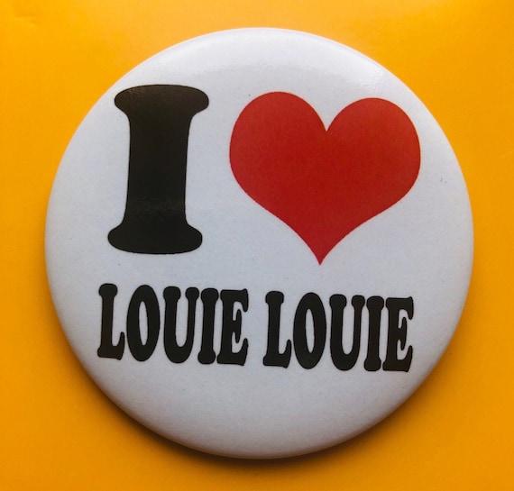 Badge-I love Louie Louie -  56 mm