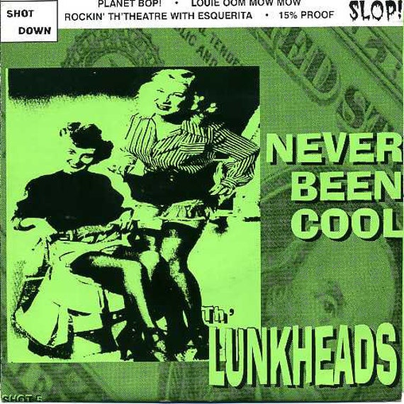 "Th' Lunkheads - Never Been Cool - Vinyl 7""/45T Shot Down Records"