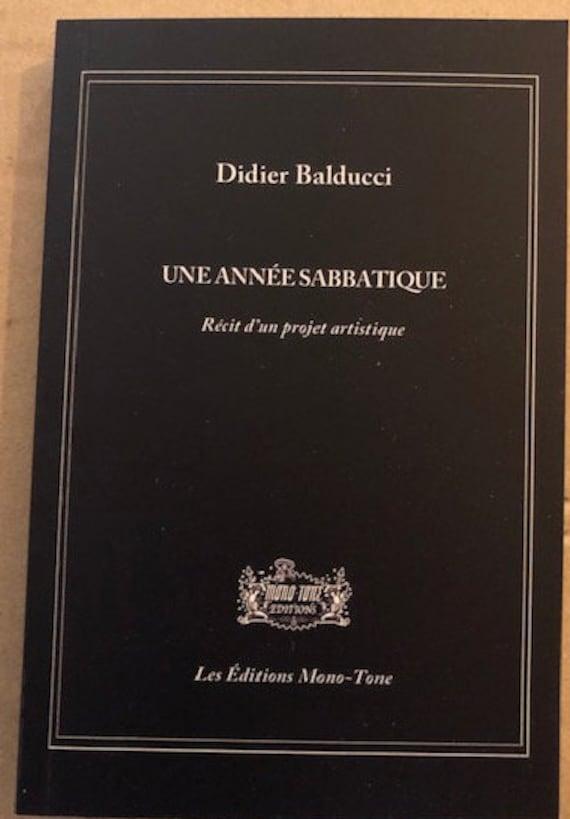 Didier Balducci- Une année Sabbatique - Recit d'un projet artistique- Editions Mono tone