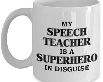 "Funny Teacher Mug Gift ""My Speech Teacher is a Superhero In Disguise"""