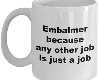 Embalmer because any other job is just a job
