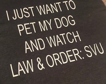 Pet my dog and watch Law and order SVU shirt