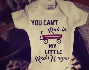 You can't ride in my little red wagon onesie