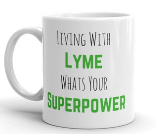 Lyme Disease Mug, Living With Lyme What's Your Superpower, Lyme Survivor,  Lyme Warrior, Lyme Awareness Mug