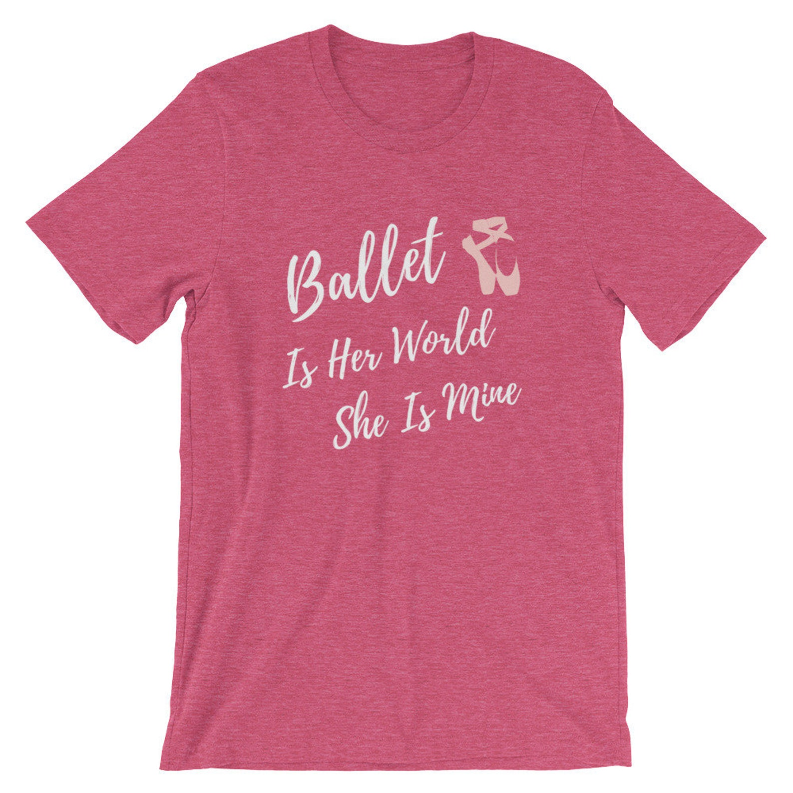 ballet is her world she is mine, dance mom t-shirt