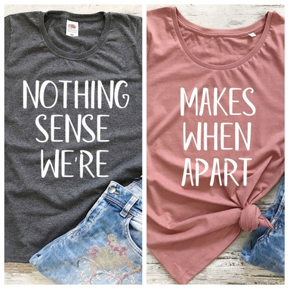 937f5915fda8 Nothing Makes Sense When We re Apart Best Friend Shirts