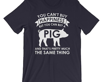 You Can't Buy Happiness But You Can Buy A Pig T-Shirt