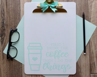 First I Drink the Coffee Clipboard