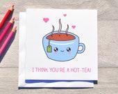 Cute tea pun Valentine's Day card - I think you're a hot-tea!