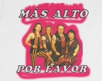 Más Alto Por Favor T-Shirt / Español Mexican Heavy Metal Stryper Spanish language Cinderella Guns n' Roses Led Zeppelin Motorhead AC/DC Odd
