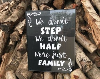 We aren't step We aren't half Were just family- Home Decor