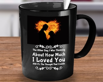 """Humorous and romantic coffee mug in black """"The Other Day I was Thinking About How Much I Loved You.."""""""
