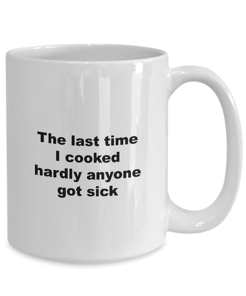 Funny cook coffee mug or tea cup  the last time i cooked image 0