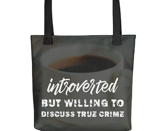 """Introverted but willing to discuss True Crime Bag, Coffee Aesthetic Totebag, Hand-sewn, Spacious 15""""x15"""" Carry-all"""