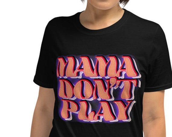 Mama Don't Play T Shirt for Women, Crew Neck, Groovy Font, Classic Fit Tee for Bad Ass Mamas