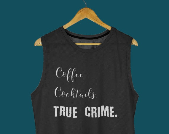 Coffee Cocktails True Crime Tank Top for Crime Show Fans and Basically Detectives