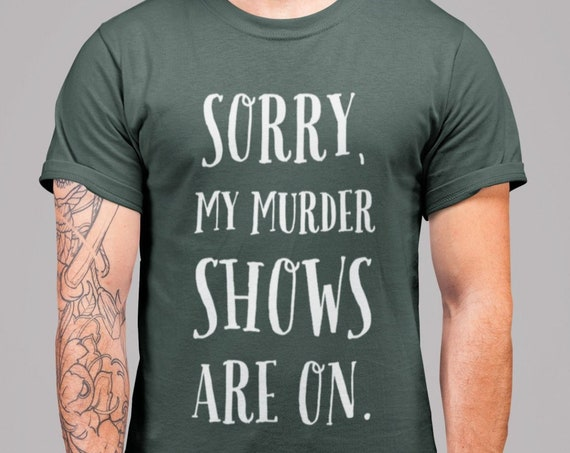 "True Crime Shirt ""Sorry, My Murder Shows Are On"" Crime Gifts for Crime Junkies"