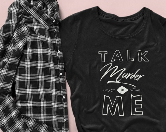 Talk Murder to Me Shirt, True Crime Ladies Fit T Shirt, Cute Scoopneck Anvil Quality Tee for Basically Detectives and Murderinos