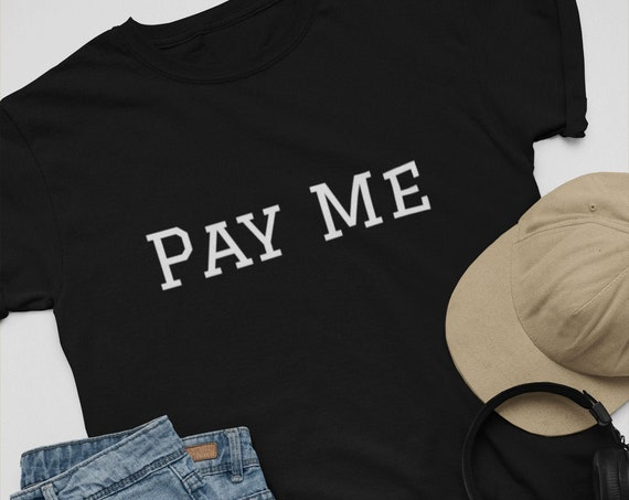 Funny Pay Me T Shirt, Unisex Semi-Fitted Bella Canvas Brand Tee, Multiple Colors