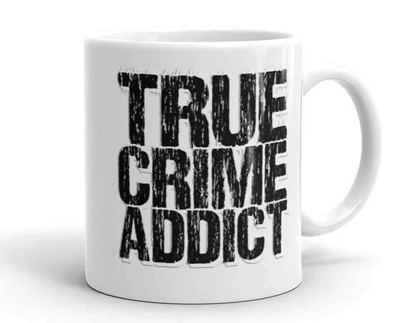 True Crime Addict Ceramic Coffee Mug, Multiple Colors for Podcast Fans