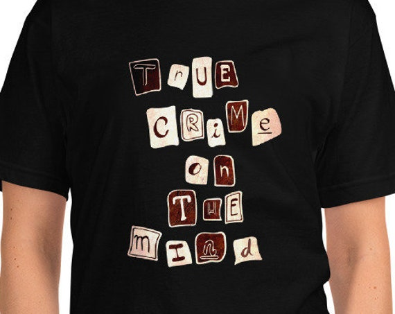 True Crime On the Mind T shirt, Ransom Note Lettering, Gift for Murderinos, Podcast Fans