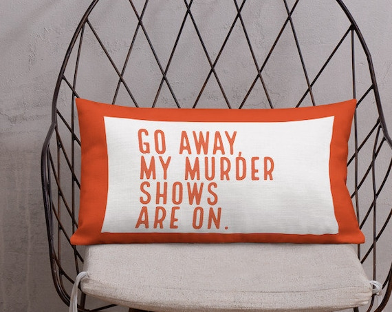 True Crime Custom Premium Pillow, Go Away My Murder Shows are On, Interior Decor, Fun Home Room Bedding