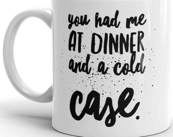 True Crime Junkie Friendship Mug, You Had Me a Dinner and a Cold Case quote, Coffee Mug