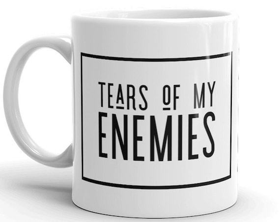 Tears of my enemies funny Mug, Great for Long work Conferences and Faculty Meetings, Dark Humor Coffee Mug Gift