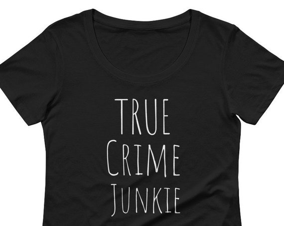 True Crime Junkie Tshirt for Women, Classic Fit Tee, Scoopneck Ladies Shirt, Murderino Gifts