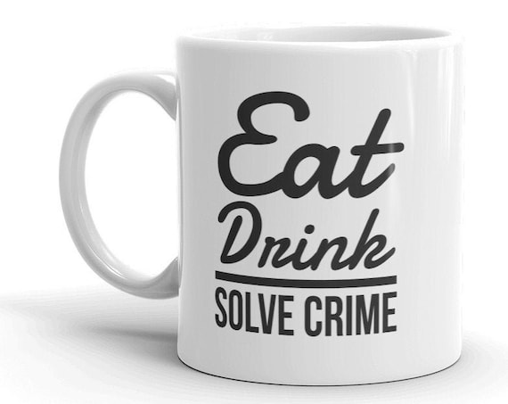 Eat, Drink, Solve True Crime Coffee Mug, Murderino Gift, You're Basically a Detective