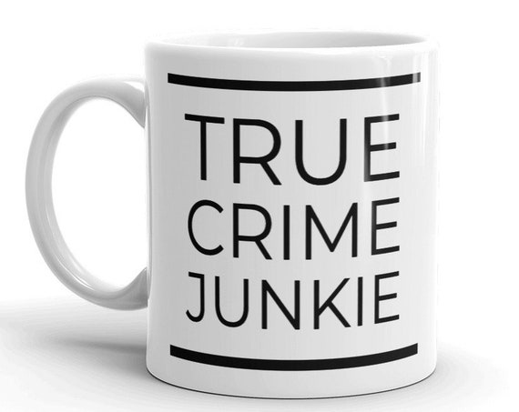 True Crime Junkie Coffee Mug, My Favorite Murder, Amateur Detective Best Friend Gifts