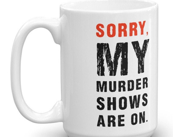 Sorry, My Murder Shows are On Mug, True Crime Junkie Coffee Mugs for Murderinos, Horror Youtube Fans
