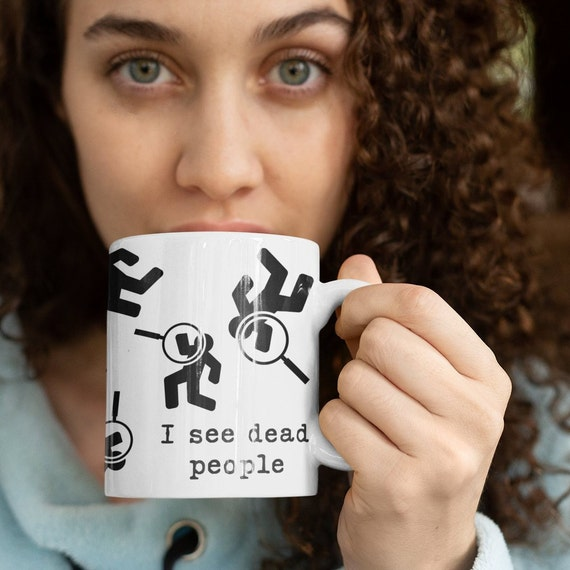 """Forensic Pathologist Mug """"I See Dead People"""" Quote for Detective Coroner Mortician Mortuary Student Gift, Weird Mugs"""
