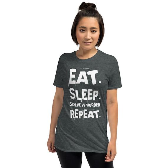 Eat Sleep Solve a Murder Repeat T Shirt, True Crime Junkie, My Favorite Murder Fan Gifts