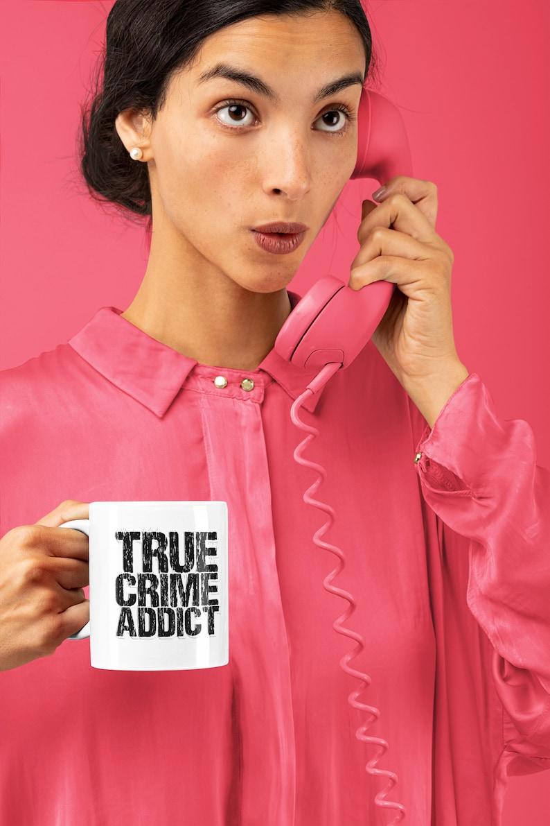 True Crime Addict Ceramic Coffee Mug Murderino Crime Junkie 11 Fluid ounces