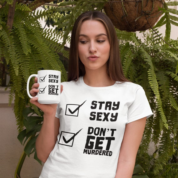 Stay Sexy and Don't Get Murdered Shirt, SSDGM My Favorite Murder Tee, Plus Sizes to 3XL for Murderinos and True Crime Fans