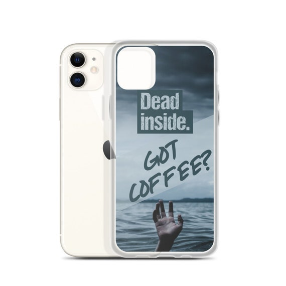 Dead Inside, Got Coffee? Funny Phone Case, iPhone or Samsung Galaxy Cell Covers