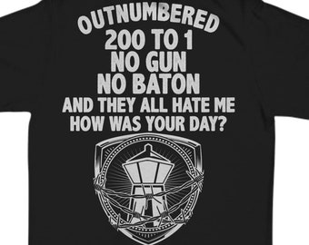 fe8df777a Corrections Shirt | Outnumbered 200 to 1 No Gun No Baton T-Shirt |  corrections, correctional, corrections officer, correctional officer