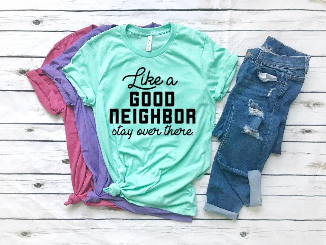 Best quarantined mom shirts from etsy - Like a Good Neighbor, stay over there t-shirt!