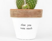 4 quot 6 quot Aloe you vera much - cactus planter - aloe vera planter - cute planter - succulent planter - green thumb gifts - funny plant pot