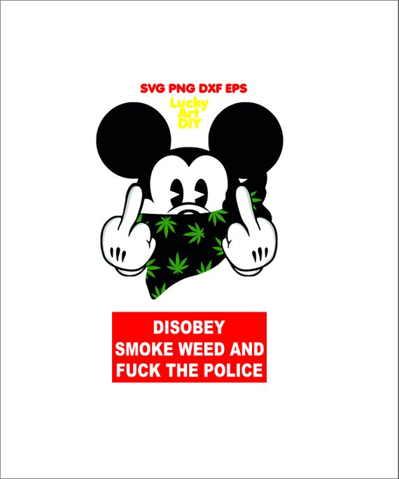 Disobey Smoke Weed Fuck The Police Svg Mickey Marijuana Hemp Etsy