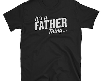 e41a0021 Its a Father thing - father shirt, dad shirt, father gift, daddy shirt,  fathers day gift, funny dad shirt, fathers day shirt, father shirts,